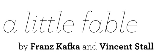 A Little Fable [Franz Kafka] by Vincent Stall 1